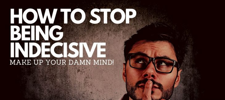 how to stop being indecisive 1 How To Stop Being Indecisive
