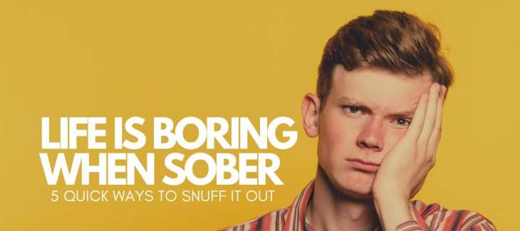 life is boring when sober